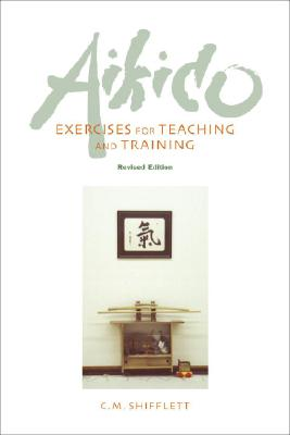 Aikido Exercises for Teaching and Training By Shifflett, C. M.